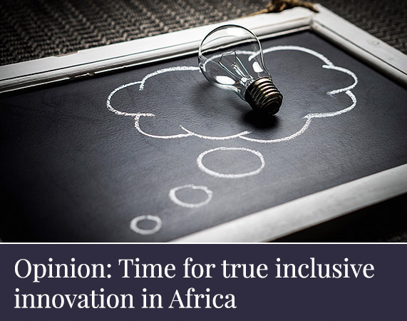 Opinion: Time for true inclusive innovation in Africa